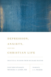 Depression, Anxiety, and the Christian Life: Practical Wisdom from Richard Baxter