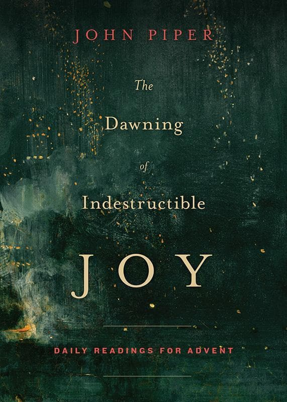 9781433542367-Dawning Of Indestructible Joy, The: Daily Readings for Advent-Piper, John