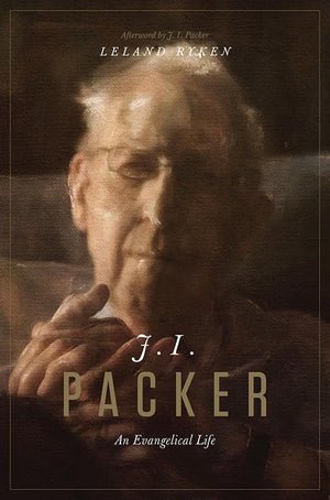 9781433542527-J. I. Packer: An Evangelical Life-Ryken, Leland