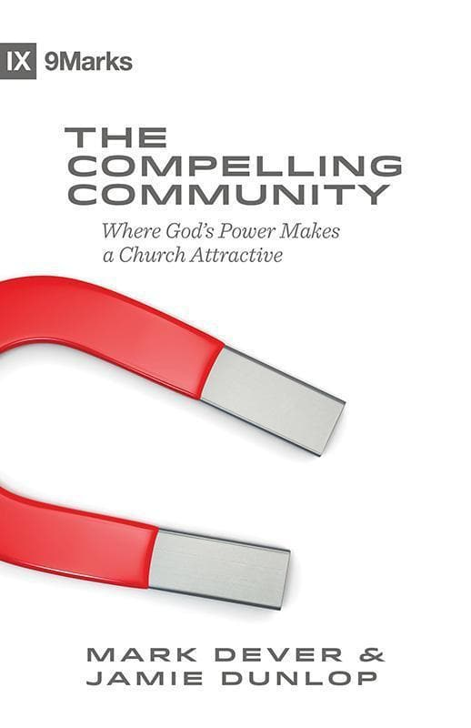 9781433543548-9Marks Compelling Community, The: Where God's Power Makes a Church Attractive-Dever, Mark and Dunlop, Jamie
