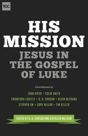 9781433543753-TGC His Mission: Jesus in the Gospel of Luke-Carson, D.A.; Nielson, Kathleen (Editors)