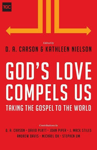 9781433543791-God's Love Compels Us: Taking the Gospel to the World-Carson, D.A.; Nielson, Kathleen (Editors)