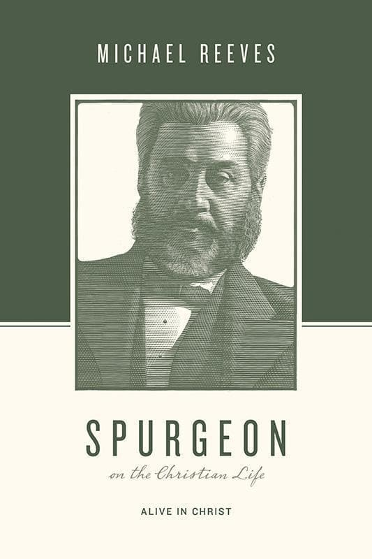 9781433543876-Spurgeon on the Christian Life: Alive in Christ-Reeves, Michael (Editors Taylor, Justin; Nichols, Stephen J.)