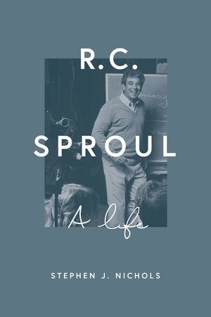 R. C. Sproul: A Life by Nichols, Stephen J. (9781433544774) Reformers Bookshop