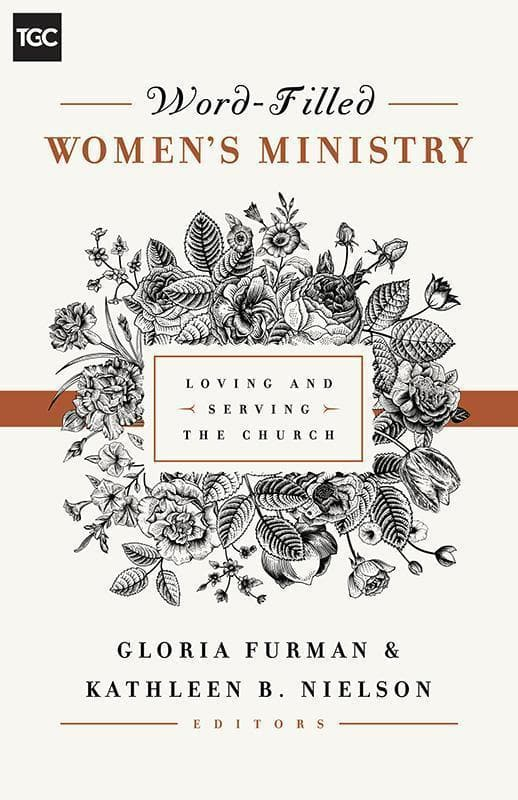 9781433545238-TGC Word-Filled Women's Ministry: Loving and Serving the Church-Furman, Gloria; Nielson, Kathleen (Editors)