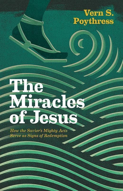9781433546075-Miracles of Jesus, The: How the Savior's Mighty Acts Serve as Signs of Redemption-Poythress, Vern S.