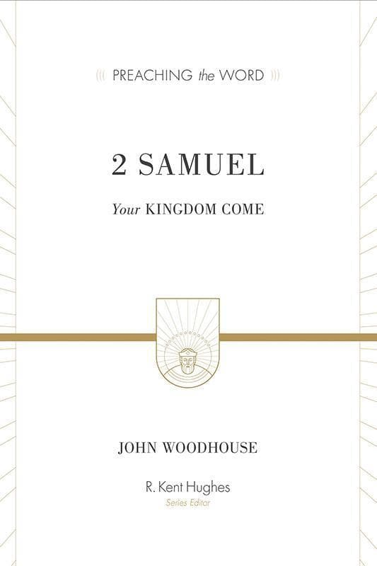 9781433546136-PTW 2 Samuel: Your Kingdom Come-Woodhouse, John (Series Editor Hughes, R. Kent)