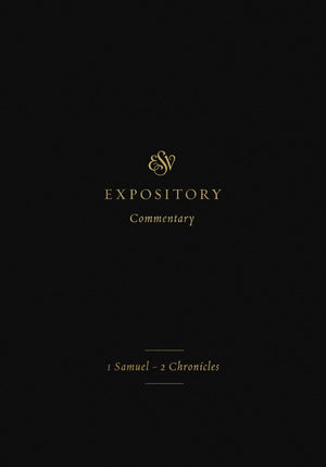 ESV Expository Commentary: 1 Samuel–2 Chronicles Volume 3 by Mackaym John L.; Millar, Gary & Olley, John (9781433546365) Reformers Bookshop