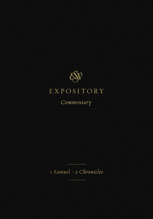 ESV Expository Commentary: 1 Samuel–2 Chronicles Volume 3