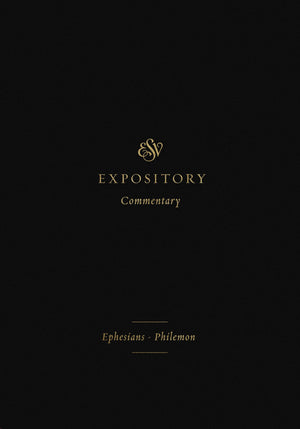 ESV Expository Commentary: Ephesians–Philemon (Volume 11) by Duguid, Iain, Hamilton, James, Sklar, Jay (Series Editors) (9781433546686) Reformers Bookshop