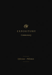 ESV Expository Commentary: Ephesians–Philemon (Volume 11)