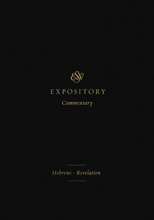 ESV Expository Commentary: Hebrews–Revelation (Volume 12) by Duguid, Iain, Hamilton, James, Sklar, Jay (Series Editors) (9781433546723) Reformers Bookshop