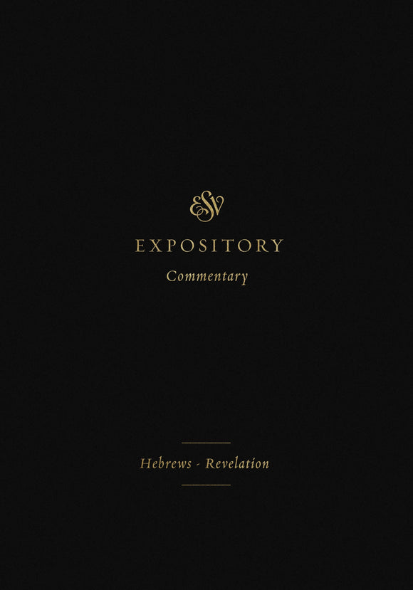 ESV Expository Commentary: Hebrews–Revelation (Volume 12)