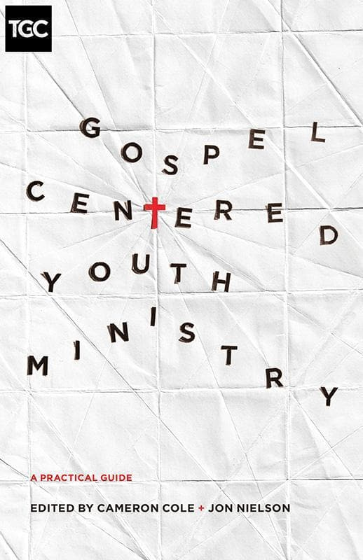 9781433546952-TGC Gospel-Centered Youth Ministry: A Practical Guide-Cole, Cameron; Nielson, Jon (Editors)