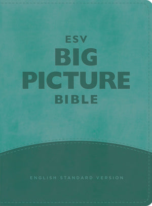 ESV Big Picture Bible: Teal Trutone by Bible (9781433548123) Reformers Bookshop