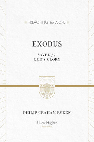 PTW Exodus [HC] Saved for God's Glory by Ryken, Philip (9781433548727) Reformers Bookshop