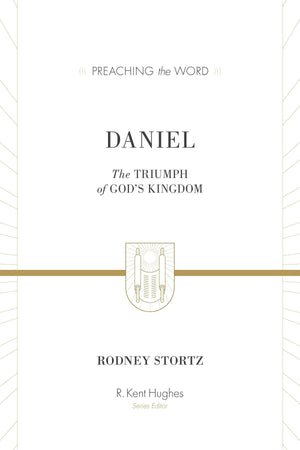 PTW Daniel: The Triumph of God's Kingdom by Rodney Stortz; R. Kent Hughes, general editor (9781433548765) Reformers Bookshop