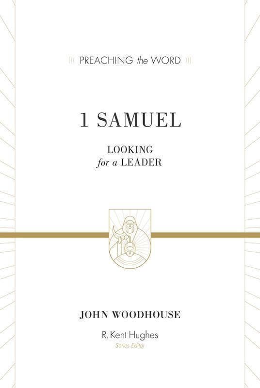 9781433548840-PTW 1 Samuel: Looking for a Leader-Woodhouse, John (Series Editor Hughes, R. Kent)
