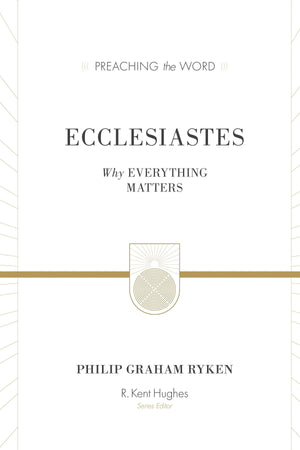 PTW Ecclesiastes (Redesign): Why Everything Matters by Ryken, Philip Graham (9781433548888) Reformers Bookshop