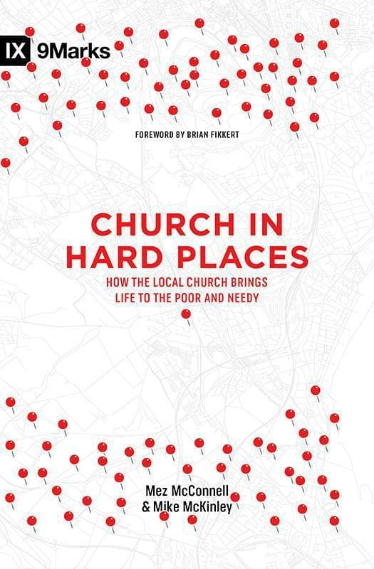 9781433549045-9Marks Church in Hard Places: How the Local Church Brings Life to the Poor and Needy-McConnell, Mez; McKinley, Mike