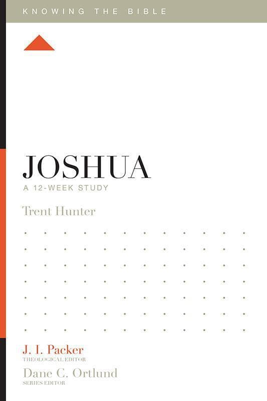 9781433549120-KTB Joshua: A 12-Week Study-Hunter, Trent (Editor Packer, J.I.)