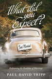 9781433549458-What Did You Expect: Redeeming the Realities of Marriage-Tripp, Paul David