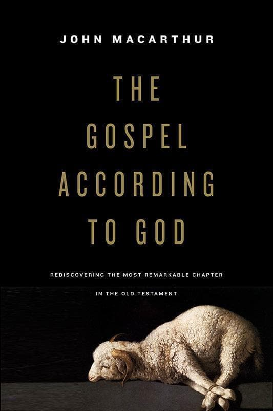 9781433549571-Gospel According to God, The: Rediscovering the Most Remarkable Chapter in the Old Testament-Macarthur, John