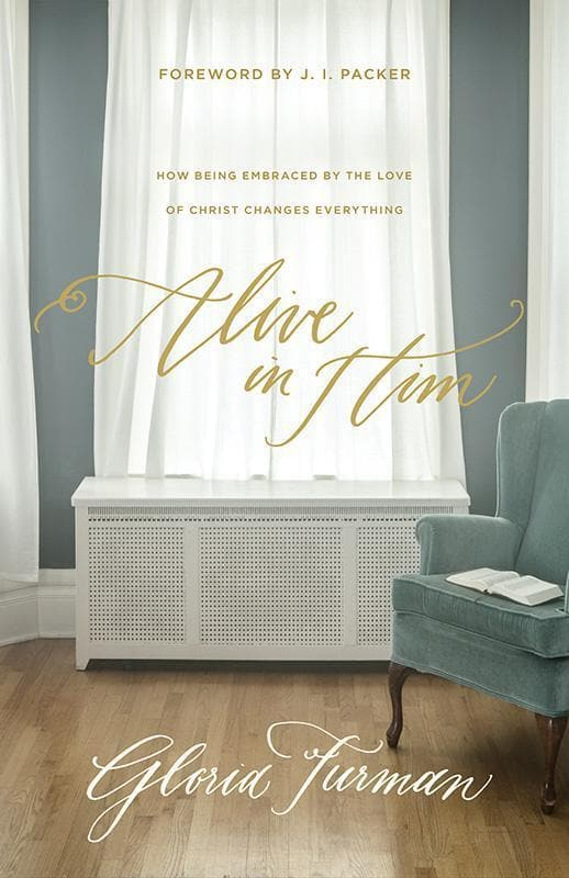 9781433549779-Alive in Him: How Being Embraced by the Love of Christ Changes Everything-Furman, Gloria