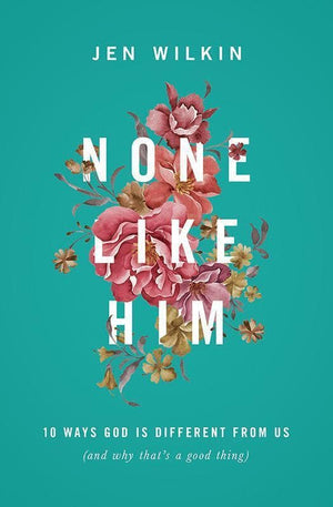 9781433549830-None Like Him: 10 Ways God Is Different from Us (and Why That's a Good Thing)-Wilkin, Jen