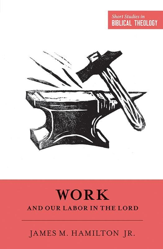 9781433549953-SSBT Work and Our Labor in the Lord-Hamilton Jr., James M. (Editors Van Pelt, Miles V.; Ortlund, Dane C.)