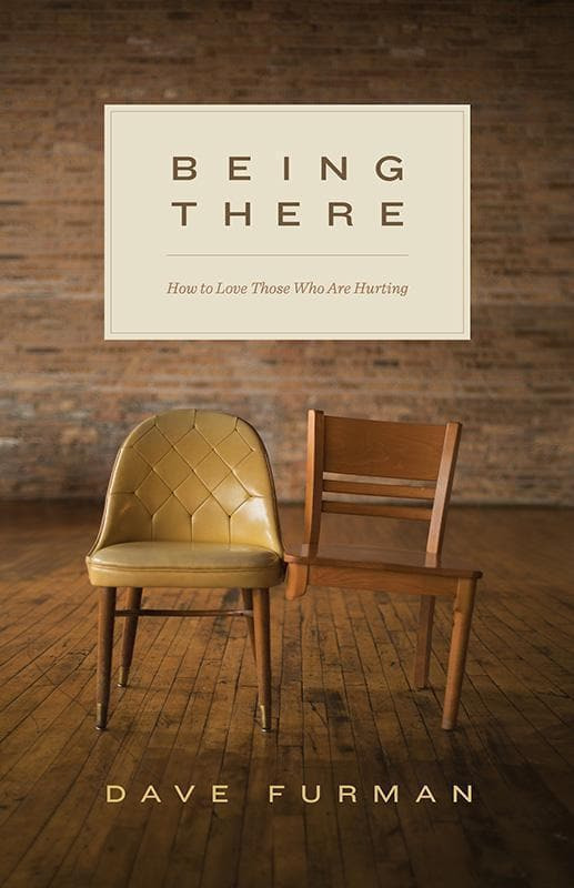9781433550034-Being There: How to Love Those Who Are Hurting-Furman, Dave