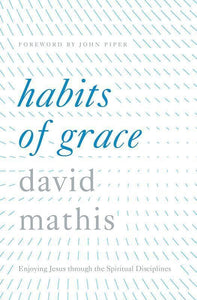 9781433550478-Habits of Grace: Enjoying Jesus through the Spiritual Disciplines-Mathis, David