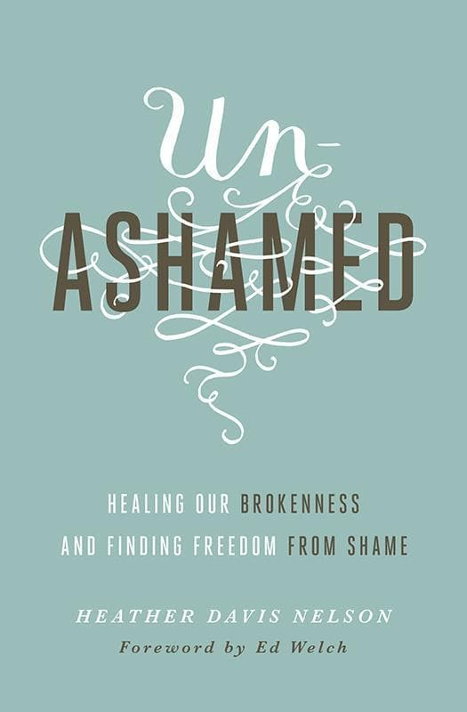 9781433550706-Unashamed: Healing Our Brokenness and Finding Freedom from Shame-Nelson, Heather