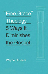 9781433551147-Free Grace Theology: 5 Ways It Diminishes the Gospel-Grudem, Wayne