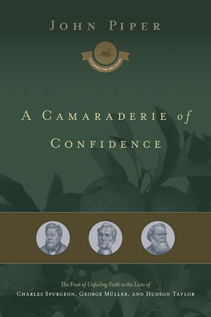 9781433551857-Camaraderie of Confidence, A: The Fruit of Unfailing Faith in the Lives of Charles Spurgeon, George Müller, and Hudson Taylor-Piper, John