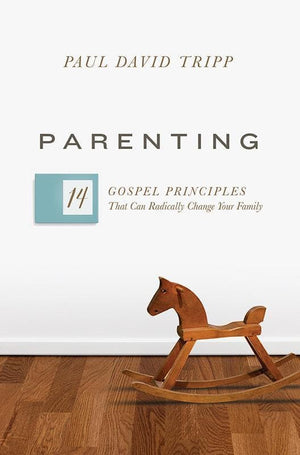 9781433551932-Parenting: 14 Gospel Principles That Can Radically Change Your Family-Tripp, Paul David
