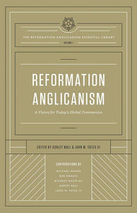 9781433552137-RAEL Vol 1: Reformation Anglicanism: A Vision for Today's Global Communion-Editors Null, Ashley; Yates III, John