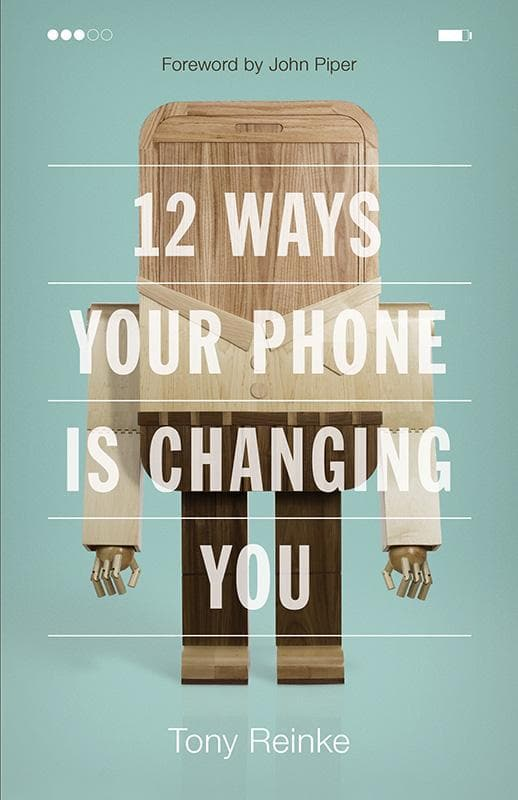 9781433552434-12 Ways Your Phone Is Changing You-Reinke, Tony
