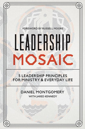 9781433552557-Leadership Mosaic: 5 Leadership Principles for Ministry and Everyday Life-Montgomery, Daniel; Kennedy, Jared