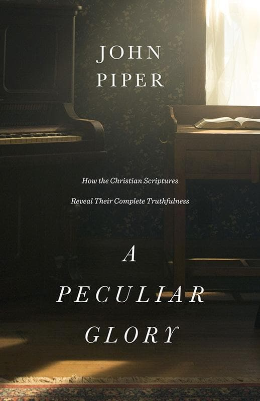 9781433552632-Peculiar Glory, A: How the Christian Scriptures Reveal Their Complete Truthfulness-Piper, John