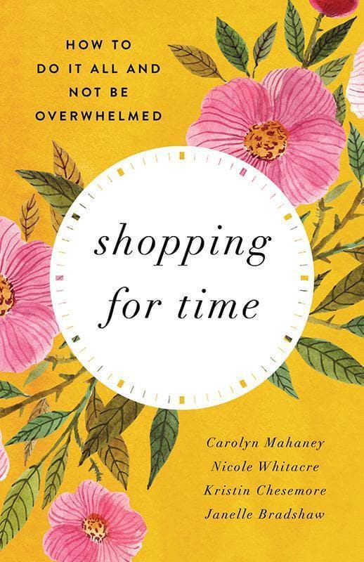 9781433552991-Shopping For Time: How to Do It All and NOT Be Overwhelmed-Mahaney, Carolyn; Whitacre, Nicole Mahaney; Chesemore, Kristin; Bradshaw, Janelle