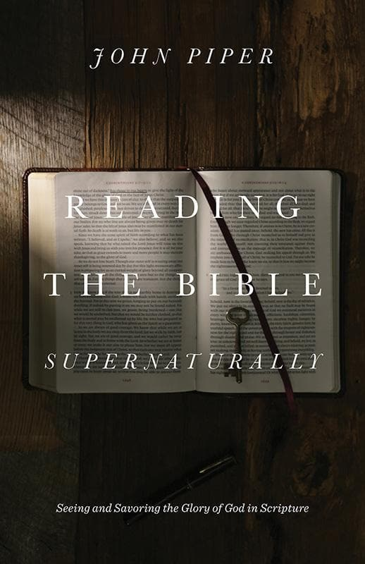 9781433553493-Reading the Bible Supernaturally: Seeing and Savoring the Glory of God in Scripture-Piper, John