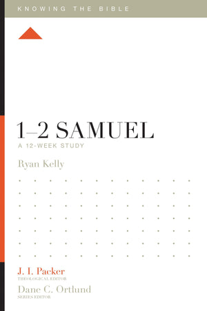 KTB 1–2 Samuel: A 12-Week Study by Kelly, Ryan (9781433553745) Reformers Bookshop