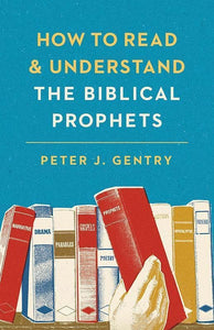 9781433554032-How to Read Understand Biblical Prophets-Gentry, Peter J