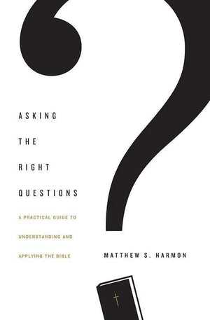 9781433554292-Asking the Right Questions: A Practical Guide to Understanding and Applying the Bible-Harmon, Matthew