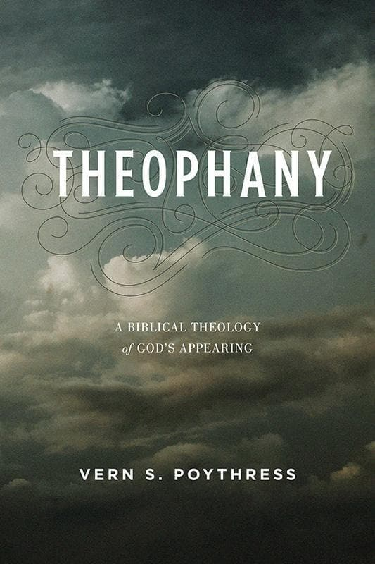 9781433554377-Theophany: A Biblical Theology of God's Appearing-Poythress, Vern S.