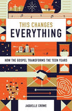 9781433555145-This Changes Everything: How the Gospel Transforms the Teen Years-Crowe, Jaquelle