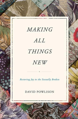 9781433556142-Making All Things New: Restoring Joy to the Sexually Broken-Powlison, David
