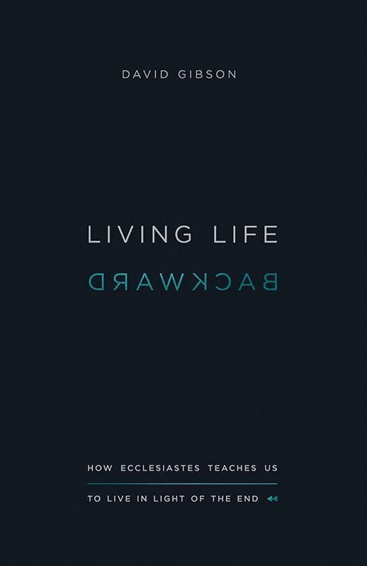 9781433556272-Living Life Backward: How Ecclesiastes Teaches Us to Live in Light of the End-Gibson, David
