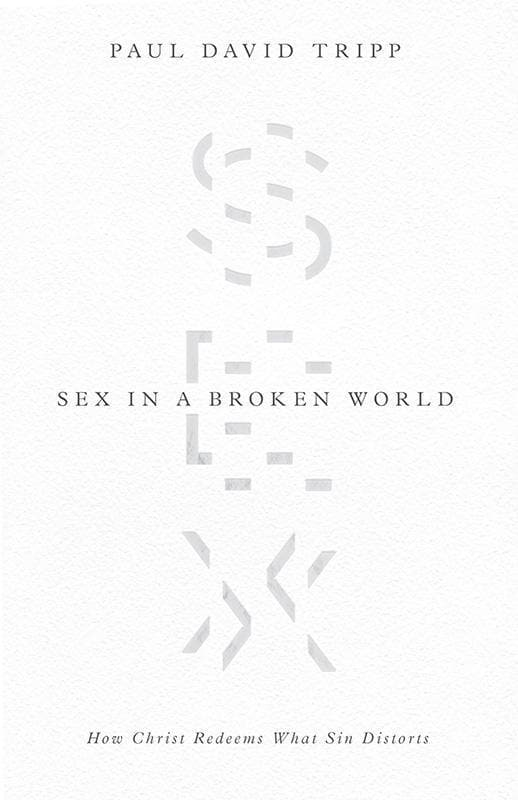 9781433556654-Sex in a Broken World: How Christ Redeems What Sin Distorts-Tripp, Paul David